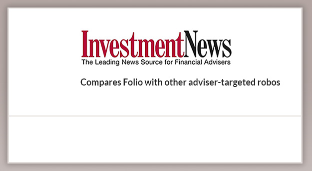 InvestmentNews The Leading News Source for Financial Advisers. Compares Folio with other adviser-targeted robos